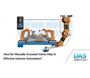 How Do Manually Actuated Valves Help In Effective Industry Automation?
