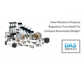 How Miniature Pressure Regulators Turn Useful to Compact Automation Design?