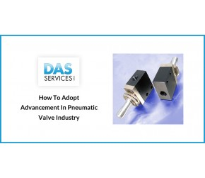 How To Adopt Advancement In Pneumatic Valve Industry