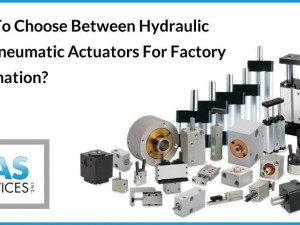 How to Choose Between Hydraulic and Pneumatic Actuators for Factory Automation?