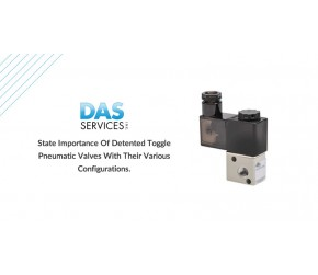 State Importance of Detented Toggle Pneumatic Valves With Their Various Configurations.