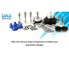 Why Are Vacuum Cups So Important to Initiate Your Automation Design?